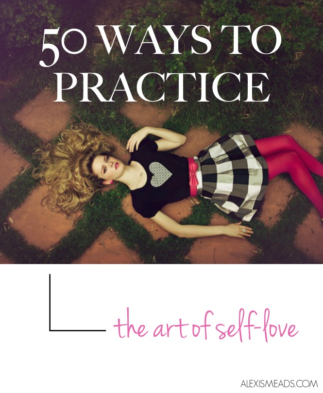 50 ways to practice the art of self love