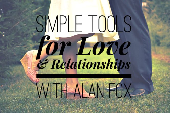 Simple Tools for Love and Relationships with Alan Fox