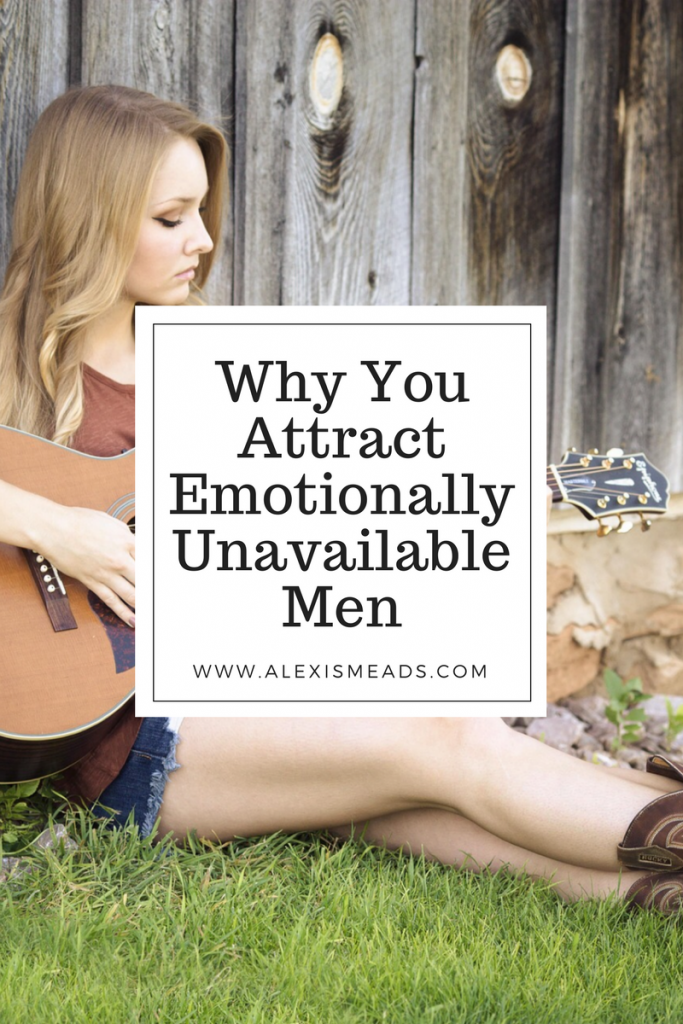 the reason why you attract emotionally unavaiable men