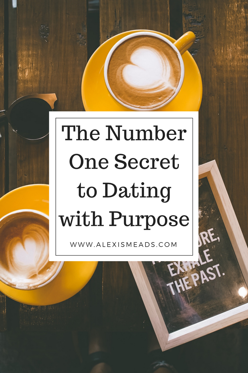 The Number One Secret To Dating With Purpose