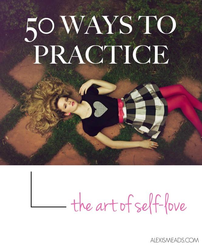 50 ways to practice the art of self love