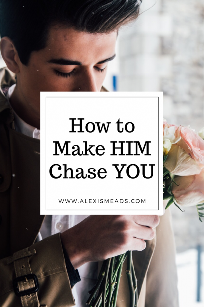 how to make him actually chase you
