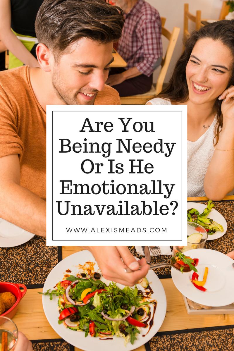 How To Know If I'm Being Too Needy Or If He's Emotionally Unavailable