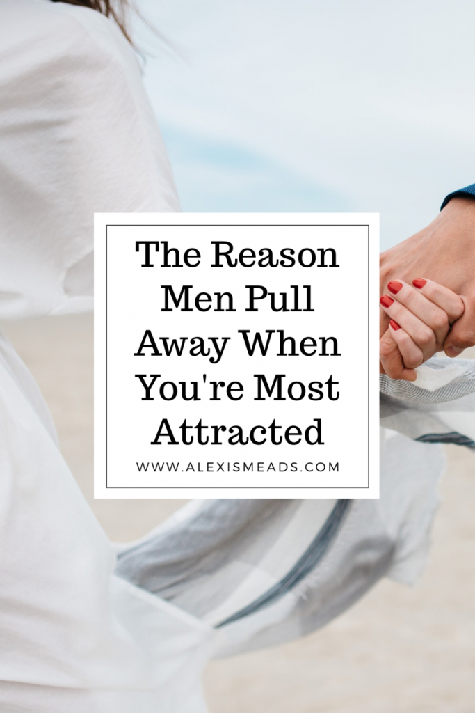 The reason men pull away when most attracted to them