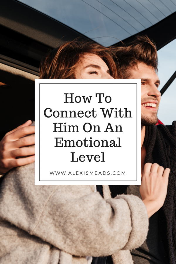 How to connect with a man on an emotional level and speak his language